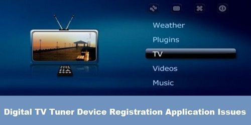 Digital TV Tuner Device Registration Application Issues