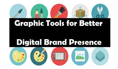 Graphic Tools for Better Digital Brand Presence
