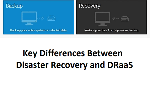 Key Differences between Disaster Recovery and DRaaS