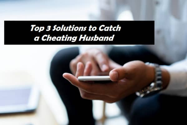 Solutions to Catch a Cheating Husband