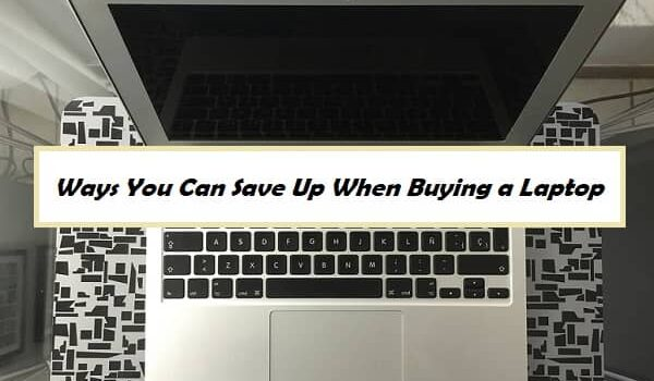 Ways You Can Save Up When Buying a Laptop