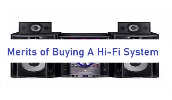 Merits of Buying A Hi-Fi System