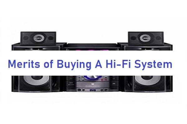 Merits of Buying A Hi-Fi System