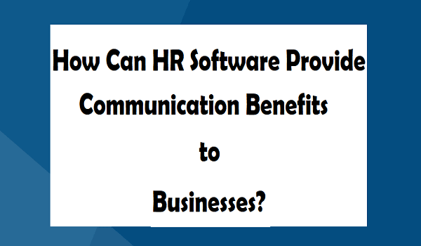 How Can HR Software Provide Communication Benefits to Businesses