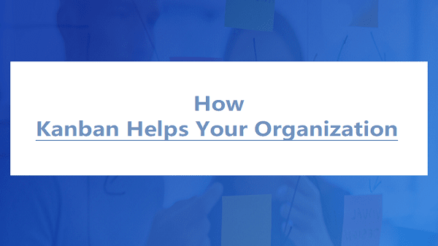 How Kanban Helps Your Organization