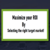 Maximize your ROI by selecting the right target market!