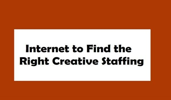 How to Use the Internet to Find the Right Creative Staffing