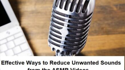 Effective Ways to Reduce Unwanted Sounds from the ASMR Videos