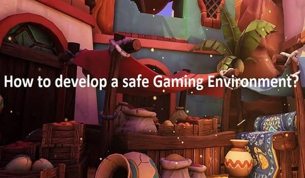 How to develop a safe gaming environment