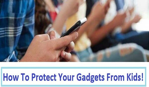 Protect Your Gadgets From Kids
