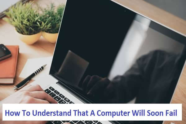 How To Understand That A Computer Will Soon Fail