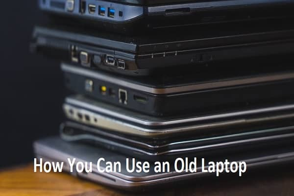 How You Can Use an Old Laptop