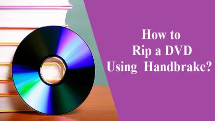 How to Rip a DVD Using Handbrake