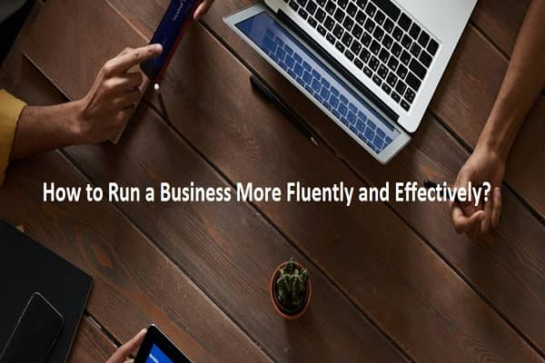 How to Run a Business More Fluently and Effectively