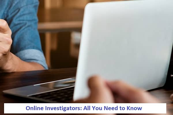 Online Investigators All You Need to Know