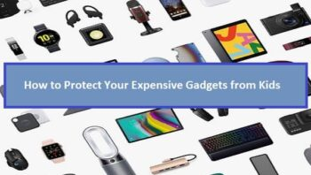 Protect Your Expensive Gadgets from Kids