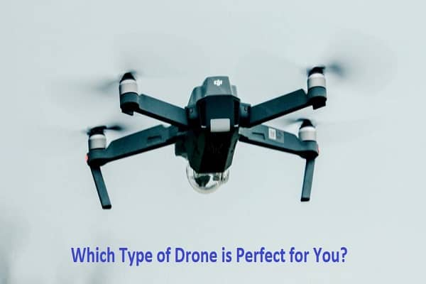 Which Type of Drone is Perfect for You