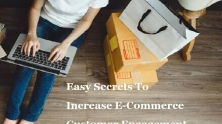 Easy Secrets To Increase E-Commerce Customer Engagement
