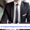 How to Do an Employee Background Search Easily and Quickly