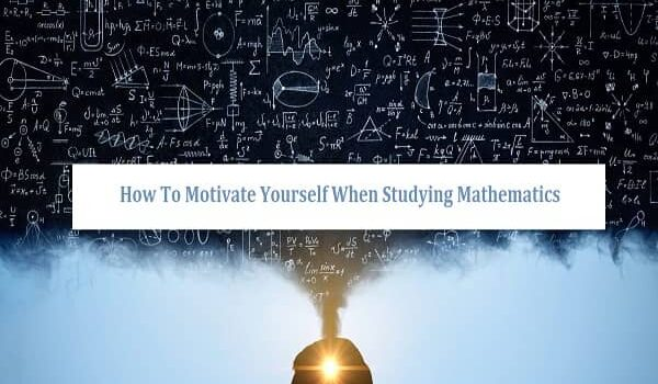 Motivate Yourself When Studying Mathematics
